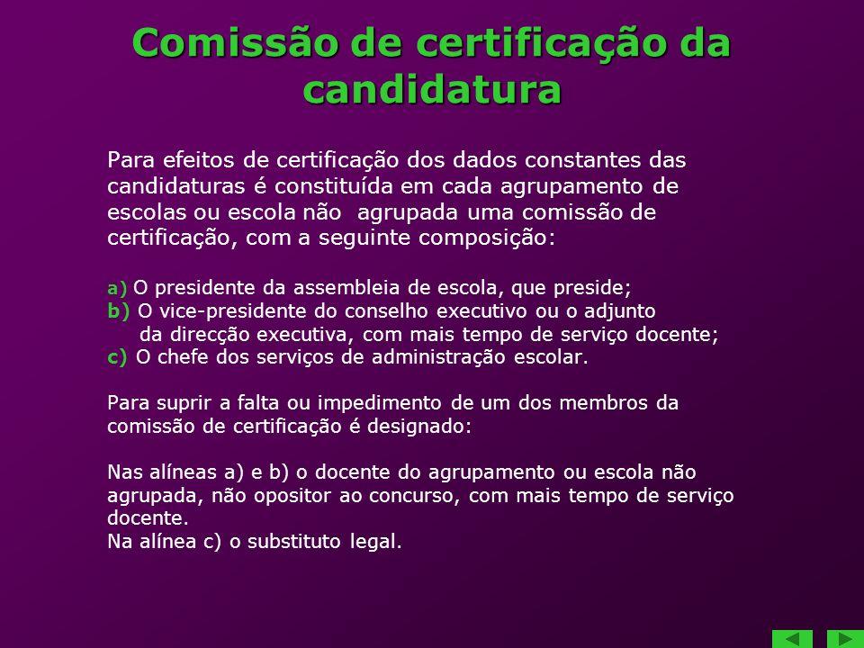 Comissão de certificação da candidatura Para efeitos de certificação dos dados constantes das candidaturas é constituída em cada agrupamento de escola