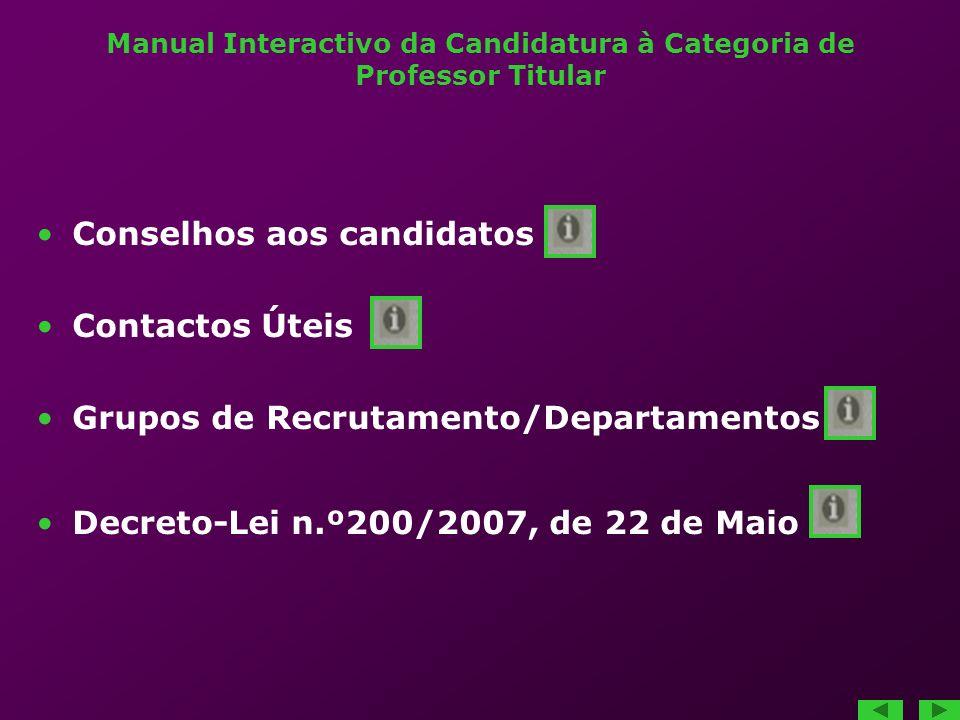Manual Interactivo da Candidatura à Categoria de Professor Titular Conselhos aos candidatos Contactos Úteis Grupos de Recrutamento/Departamentos Decreto-Lei n.º200/2007, de 22 de Maio