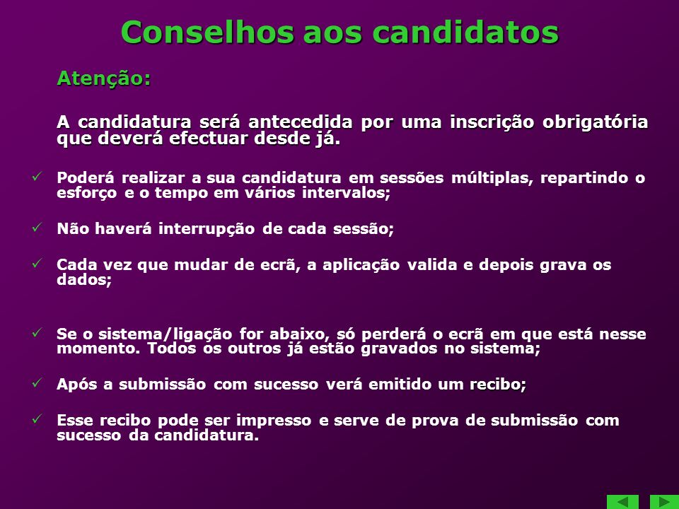 Conselhos aos candidatos Atenção: A candidatura será antecedida por uma inscrição obrigatória que deverá efectuar desde já. Poderá realizar a sua cand