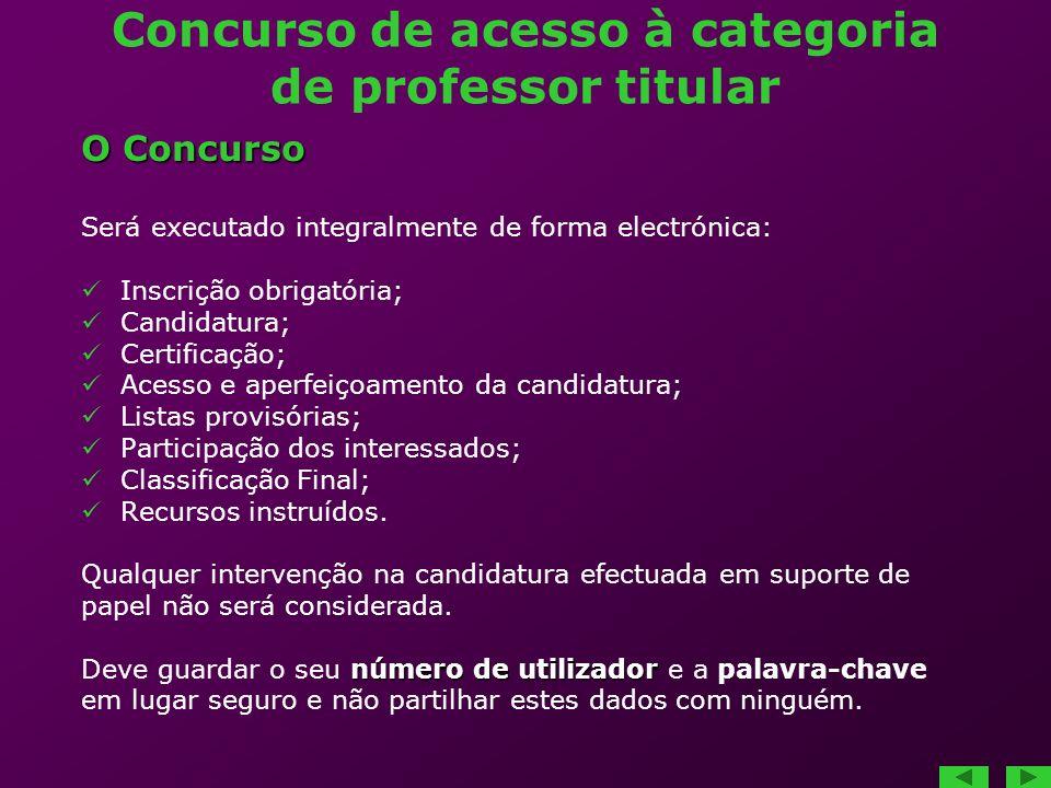 Concurso de acesso à categoria de professor titular O Concurso Será executado integralmente de forma electrónica: Inscrição obrigatória; Candidatura;