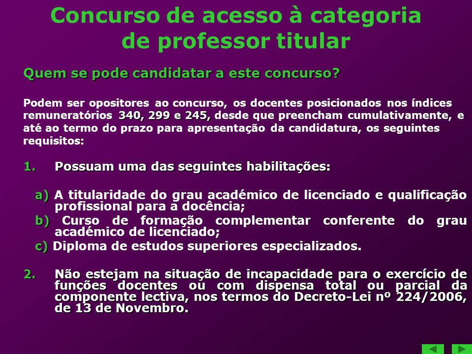 Concurso de acesso à categoria de professor titular Quem se pode candidatar a este concurso? Podem ser opositores ao concurso, os docentes posicionado