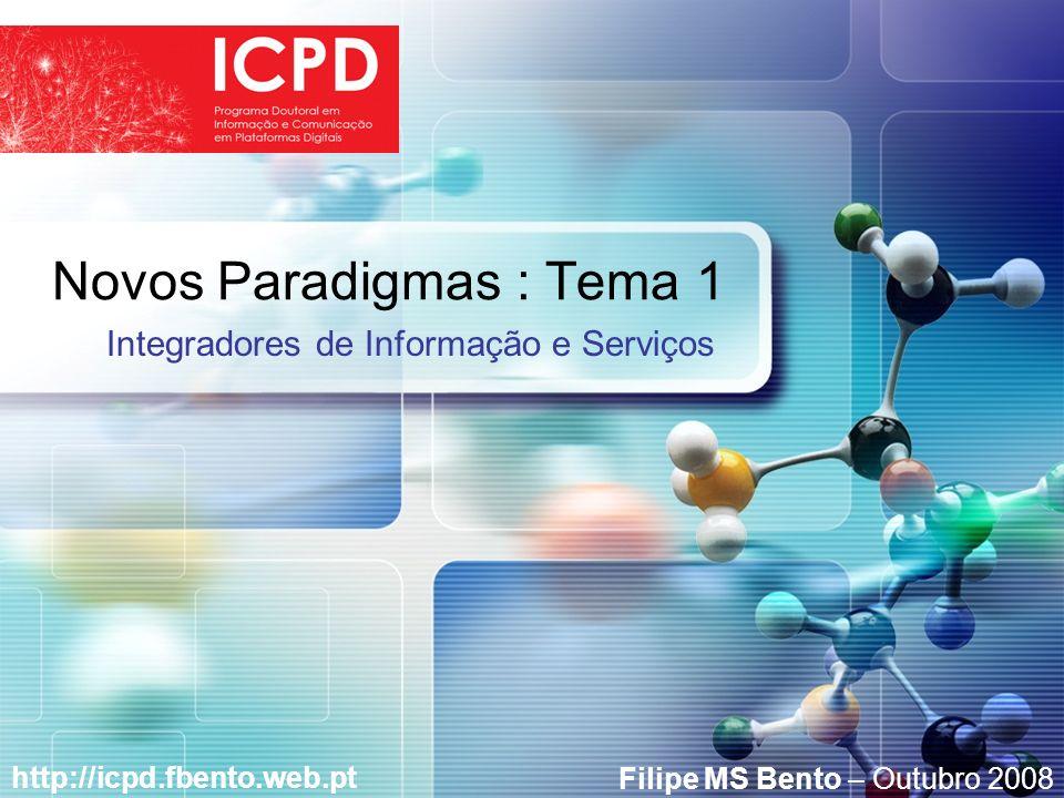 LOGO Novos Paradigmas : Tema 1 http://icpd.fbento.web.pt Integradores de Informação e Serviços Filipe MS Bento – Outubro 2008