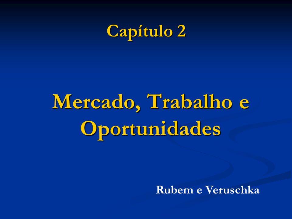 Capítulo 2 Mercado, Trabalho e Oportunidades Rubem e Veruschka