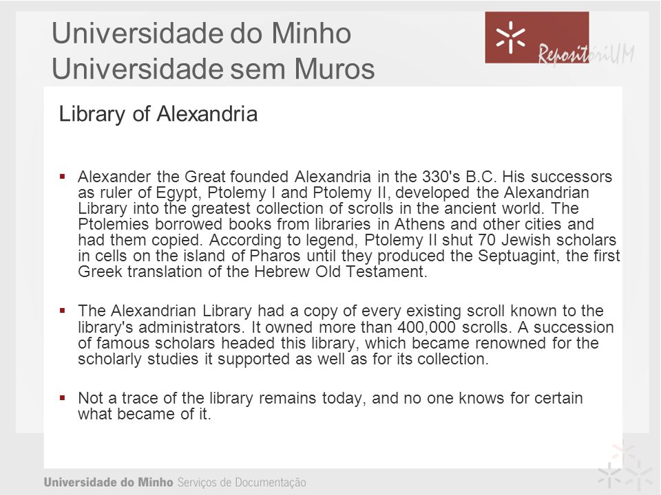 Universidade do Minho Universidade sem Muros Library of Alexandria Alexander the Great founded Alexandria in the 330's B.C. His successors as ruler of