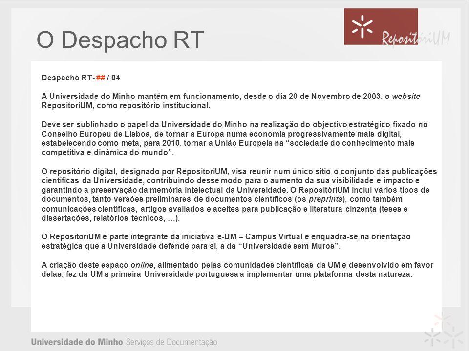 O Despacho RT Despacho RT- ## / 04 A Universidade do Minho mantém em funcionamento, desde o dia 20 de Novembro de 2003, o website RepositoriUM, como repositório institucional.