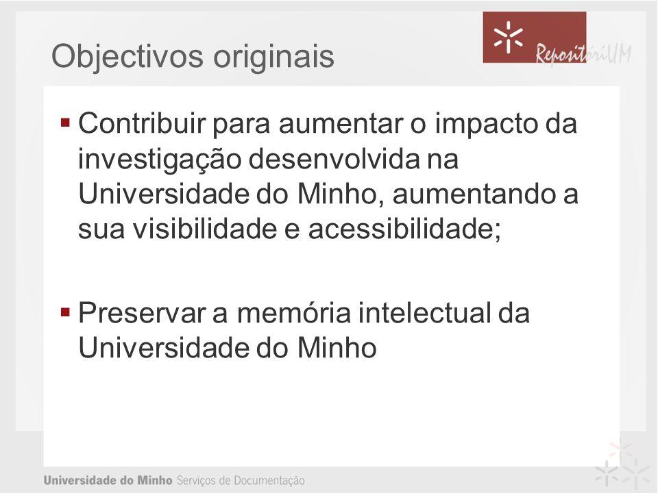 Objectivos originais Contribuir para aumentar o impacto da investigação desenvolvida na Universidade do Minho, aumentando a sua visibilidade e acessibilidade; Preservar a memória intelectual da Universidade do Minho