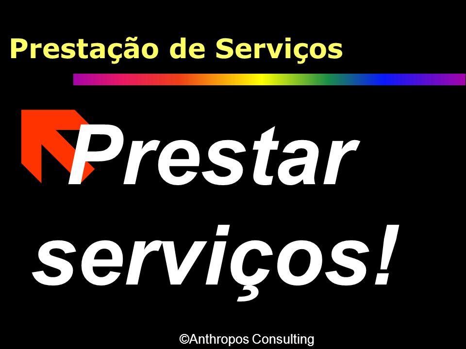 Prestação de Serviços ë Prestar serviços! ©Anthropos Consulting