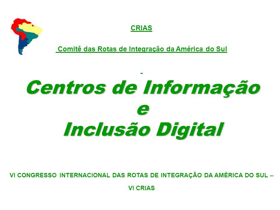 CRIAS Comitê das Rotas de Integração da América do Sul Centros de Informação e Inclusão Digital VI CONGRESSO INTERNACIONAL DAS ROTAS DE INTEGRAÇÃO DA
