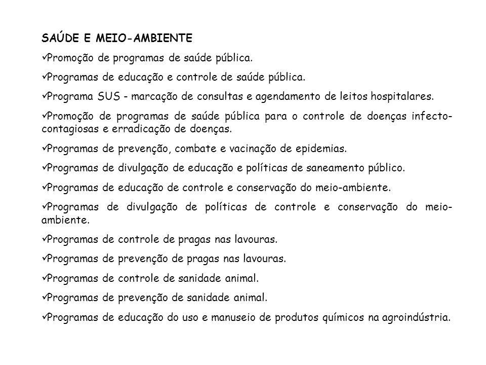 SAÚDE E MEIO-AMBIENTE Promoção de programas de saúde pública. Programas de educação e controle de saúde pública. Programa SUS - marcação de consultas