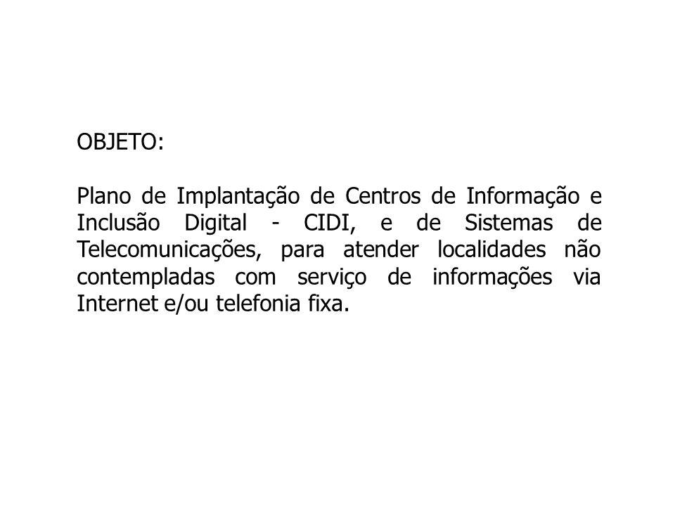 OBJETO: Plano de Implantação de Centros de Informação e Inclusão Digital - CIDI, e de Sistemas de Telecomunicações, para atender localidades não conte