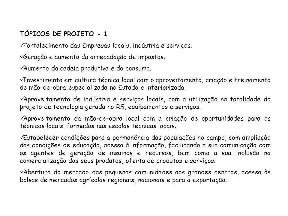 TÓPICOS DE PROJETO - 1 Fortalecimento das Empresas locais, indústria e serviços. Geração e aumento da arrecadação de impostos. Aumento da cadeia produ