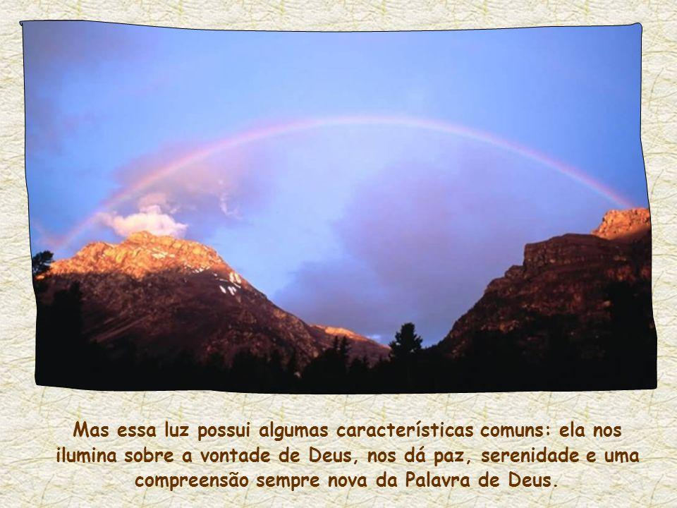 Essa luz, esse conhecimento amoroso de Deus é, portanto, a marca, a prova do verdadeiro amor. E ela pode ser experimentada de vários modos, porque em