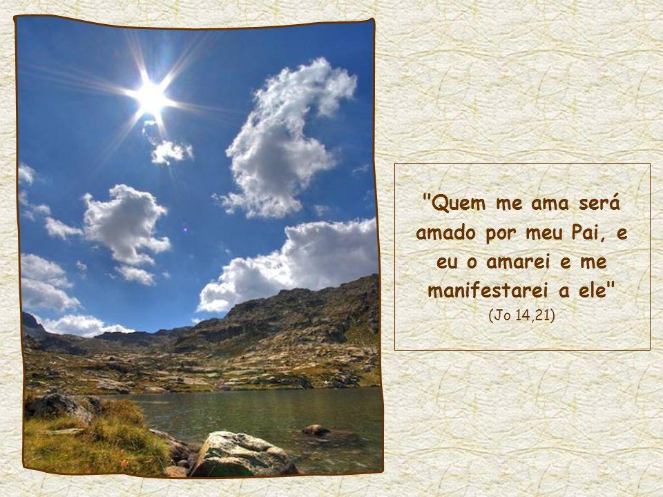 E é por causa desse amor que uma luz abre caminho em nós, a luz de Jesus, segundo a sua promessa: Quem me ama...
