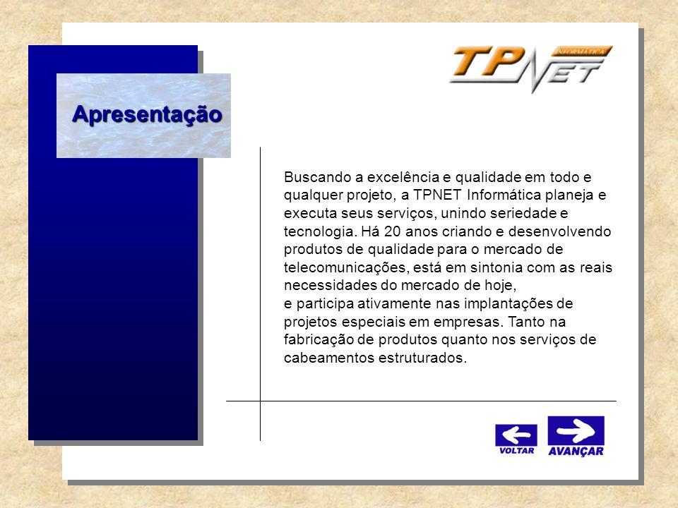 Apresentação Buscando a excelência e qualidade em todo e qualquer projeto, a TPNET Informática planeja e executa seus serviços, unindo seriedade e tec