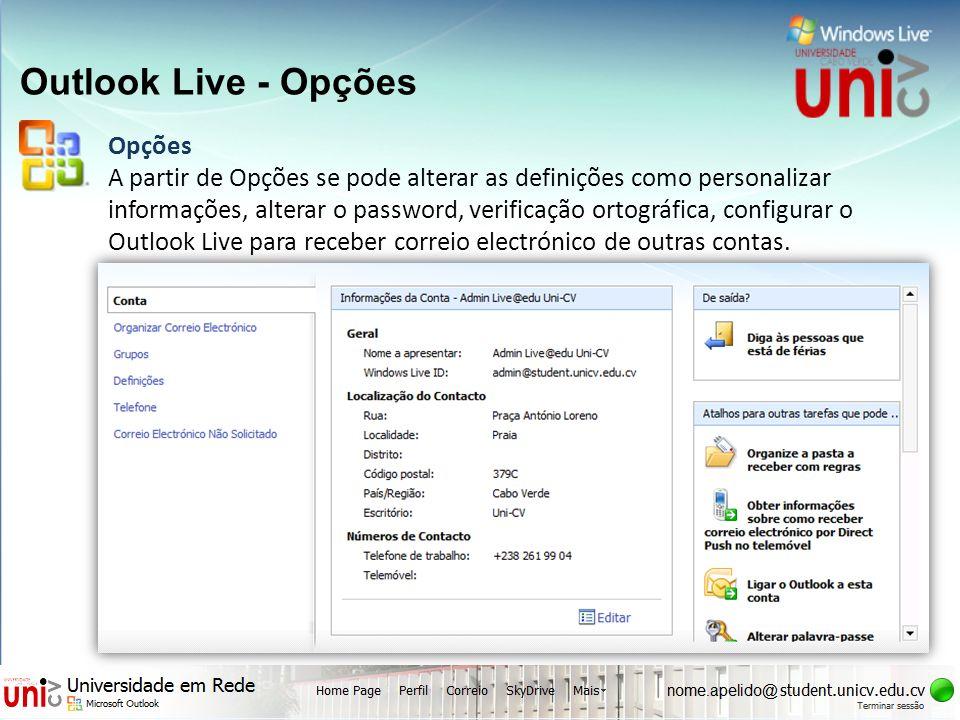 Outlook Live - Opções Opções A partir de Opções se pode alterar as definições como personalizar informações, alterar o password, verificação ortográfi