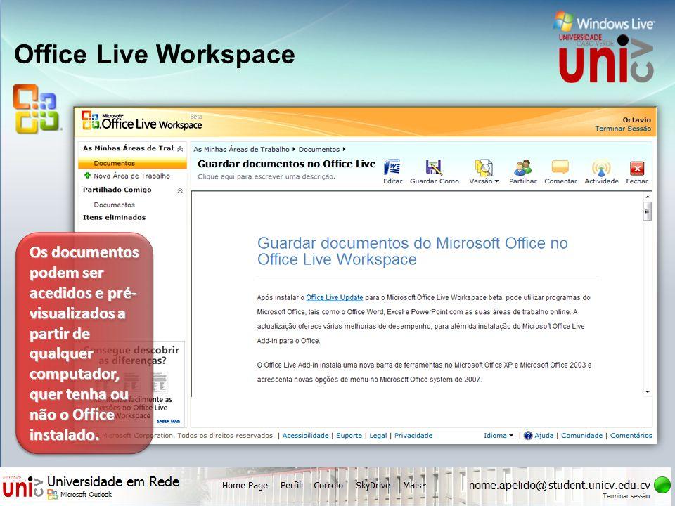 Office Live Workspace Os documentos podem ser acedidos e pré- visualizados a partir de qualquer computador, quer tenha ou não o Office instalado.