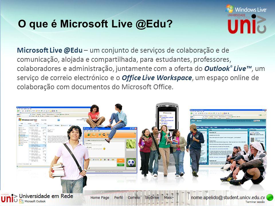 O que é Microsoft Live @Edu? Microsoft Live @Edu – um conjunto de serviços de colaboração e de comunicação, alojada e compartilhada, para estudantes,