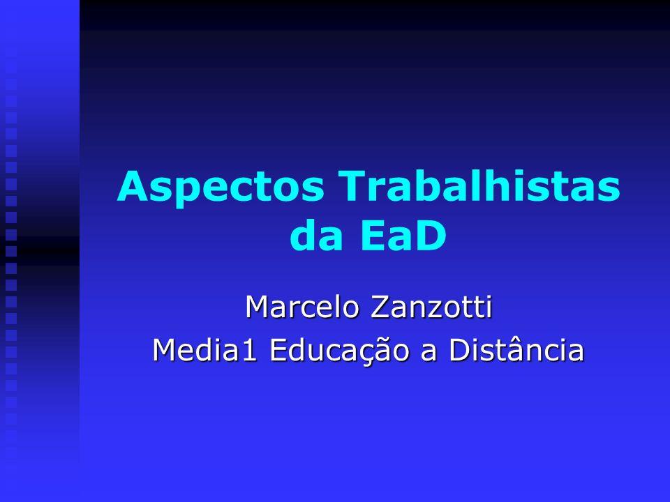 Aspectos Trabalhistas da EaD Marcelo Zanzotti Media1 Educação a Distância