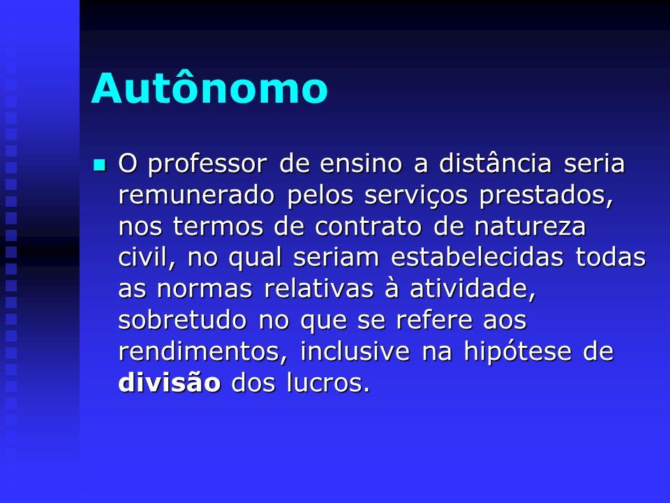 Autônomo O professor de ensino a distância seria remunerado pelos serviços prestados, nos termos de contrato de natureza civil, no qual seriam estabel
