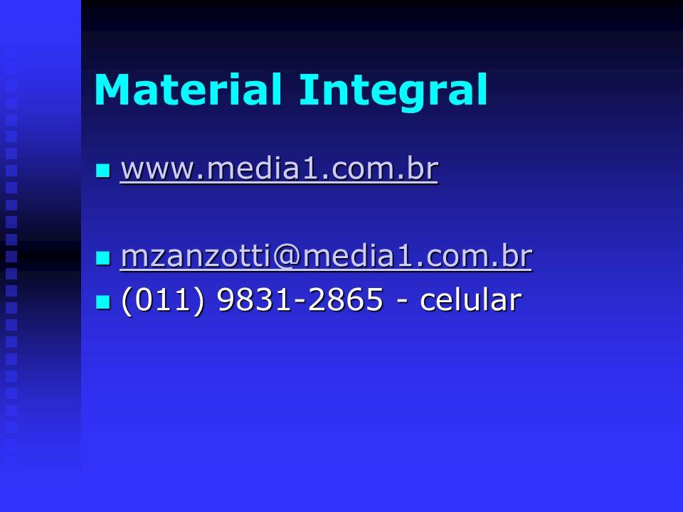 Material Integral www.media1.com.br www.media1.com.br www.media1.com.br mzanzotti@media1.com.br mzanzotti@media1.com.br mzanzotti@media1.com.br (011)