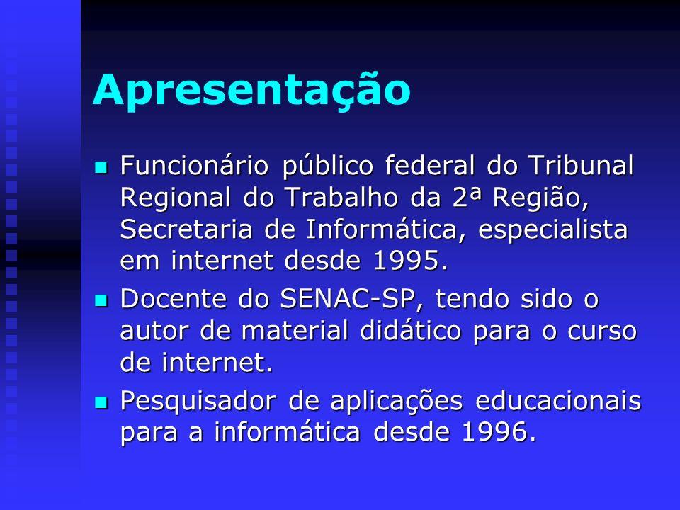 Apresentação Funcionário público federal do Tribunal Regional do Trabalho da 2ª Região, Secretaria de Informática, especialista em internet desde 1995