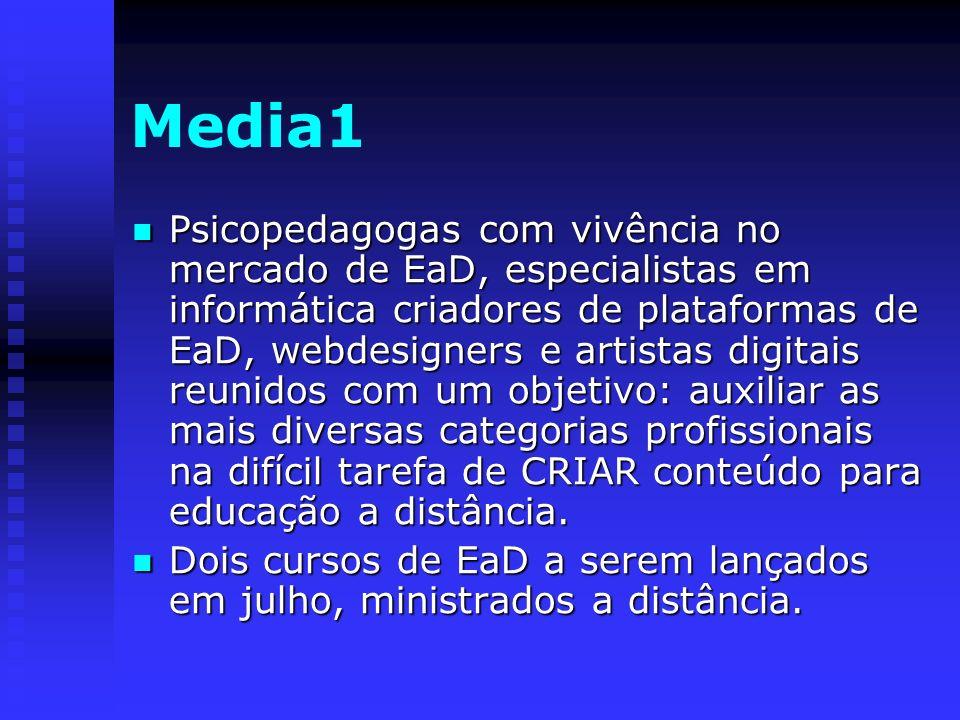 Media1 Psicopedagogas com vivência no mercado de EaD, especialistas em informática criadores de plataformas de EaD, webdesigners e artistas digitais r