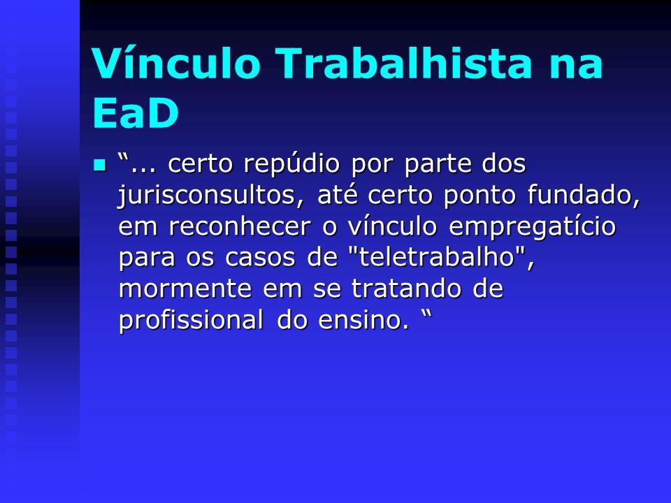 Vínculo Trabalhista na EaD... certo repúdio por parte dos jurisconsultos, até certo ponto fundado, em reconhecer o vínculo empregatício para os casos