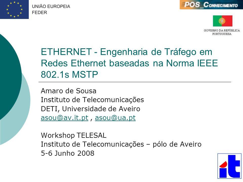ETHERNET - Engenharia de Tráfego em Redes Ethernet baseadas na Norma IEEE 802.1s MSTP Amaro de Sousa Instituto de Telecomunicações DETI, Universidade