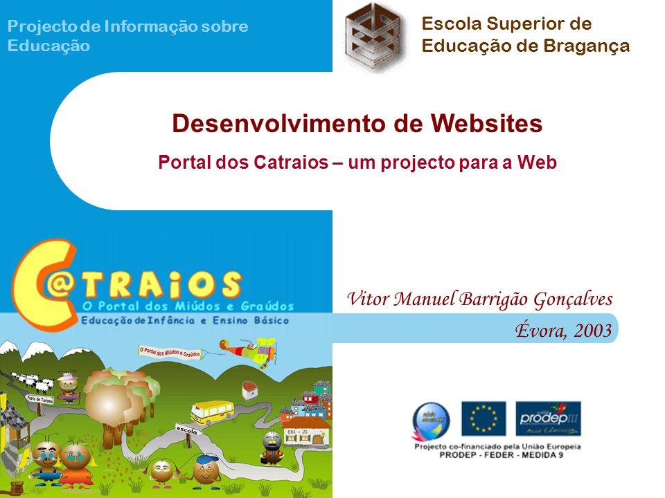 Projecto de Informação sobre Educação Vitor Manuel Barrigão Gonçalves Évora, 2003 Desenvolvimento de Websites Portal dos Catraios – um projecto para a Web Escola Superior de Educação de Bragança