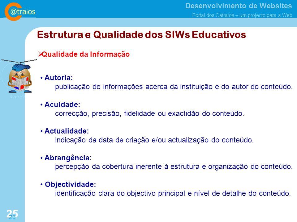 Desenvolvimento de Websites Portal dos Catraios – um projecto para a Web 25 Estrutura e Qualidade dos SIWs Educativos Qualidade da Informação Autoria: publicação de informações acerca da instituição e do autor do conteúdo.