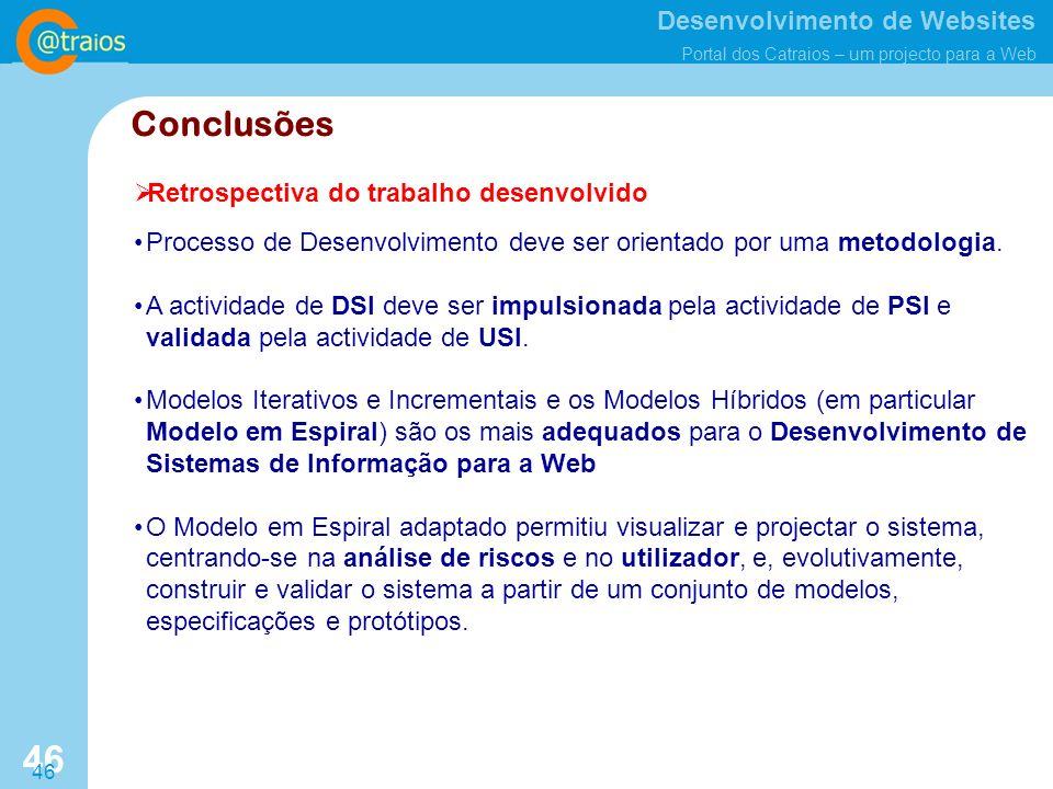 Desenvolvimento de Websites Portal dos Catraios – um projecto para a Web 46 Retrospectiva do trabalho desenvolvido Conclusões Processo de Desenvolvimento deve ser orientado por uma metodologia.