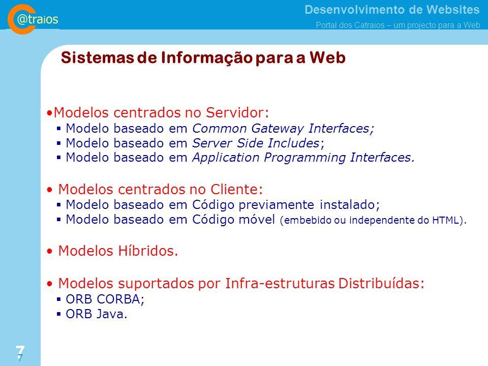 Desenvolvimento de Websites Portal dos Catraios – um projecto para a Web 7 7 Modelos centrados no Servidor: Modelo baseado em Common Gateway Interfaces; Modelo baseado em Server Side Includes; Modelo baseado em Application Programming Interfaces.