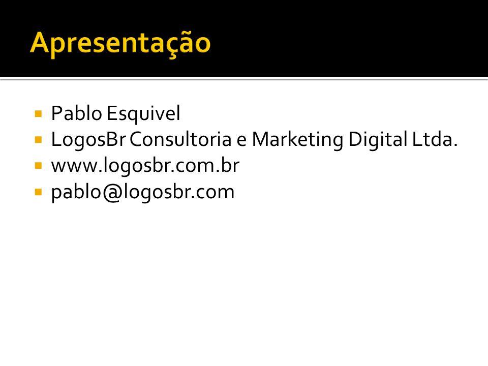 Pablo Esquivel LogosBr Consultoria e Marketing Digital Ltda. www.logosbr.com.br pablo@logosbr.com