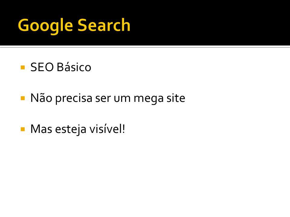SEO Básico Não precisa ser um mega site Mas esteja visível!
