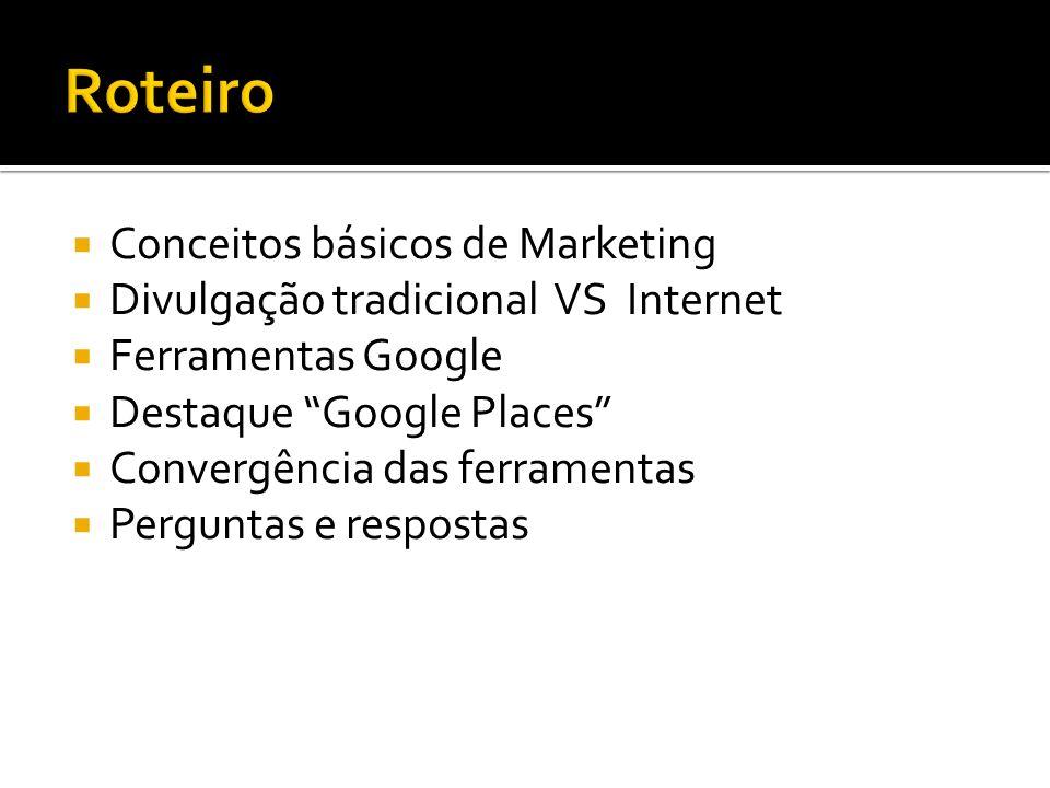 Conceitos básicos de Marketing Divulgação tradicional VS Internet Ferramentas Google Destaque Google Places Convergência das ferramentas Perguntas e respostas