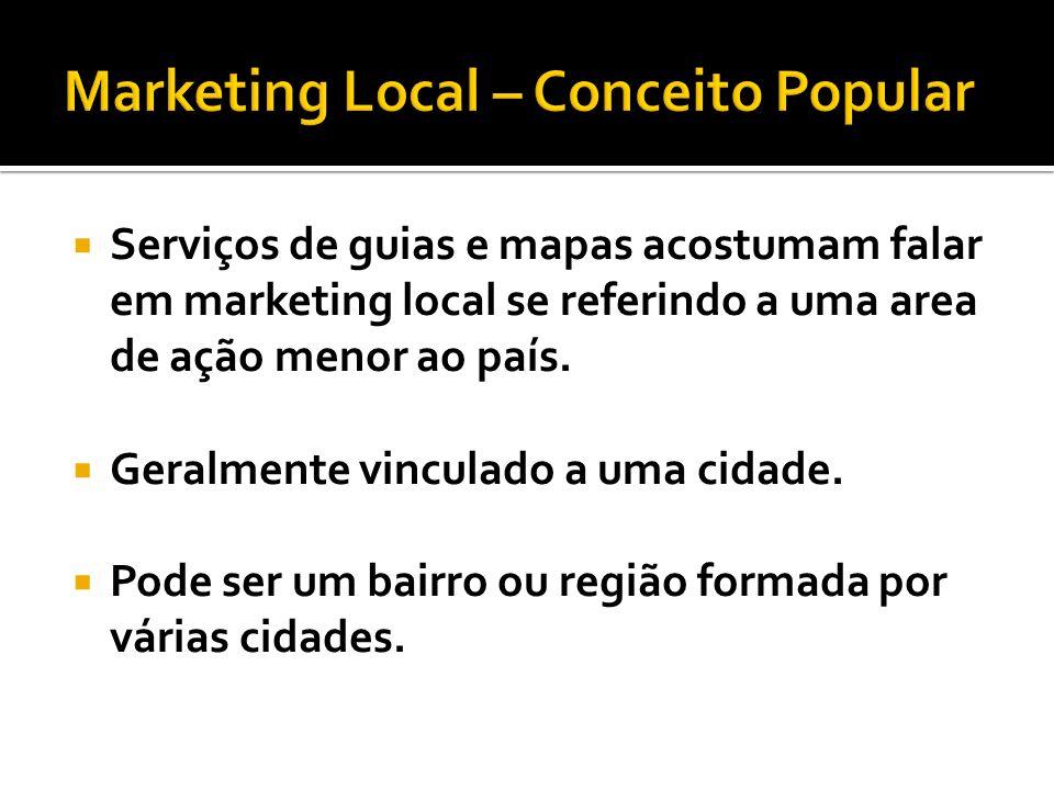 Serviços de guias e mapas acostumam falar em marketing local se referindo a uma area de ação menor ao país.
