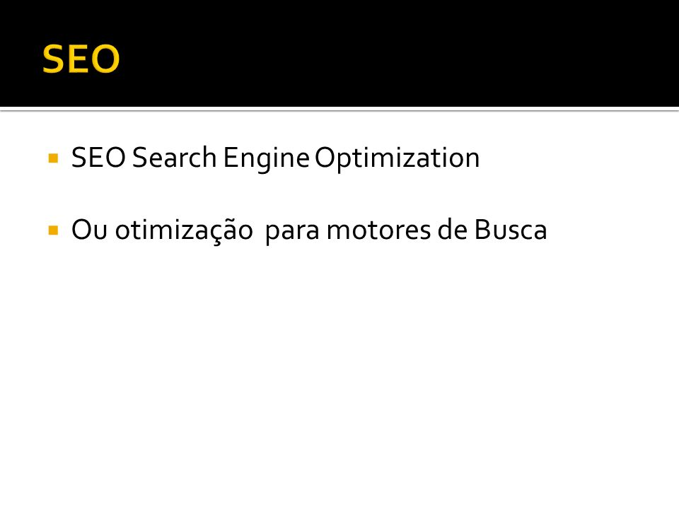 SEO Search Engine Optimization Ou otimização para motores de Busca