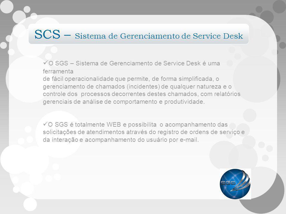 SCS – Sistema de Gerenciamento de Service Desk O SGS – Sistema de Gerenciamento de Service Desk é uma ferramenta de fácil operacionalidade que permite