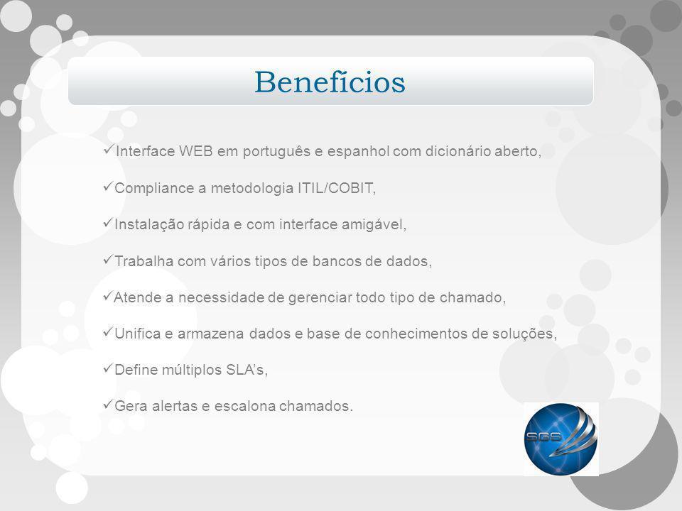 Benefícios Interface WEB em português e espanhol com dicionário aberto, Compliance a metodologia ITIL/COBIT, Instalação rápida e com interface amigáve