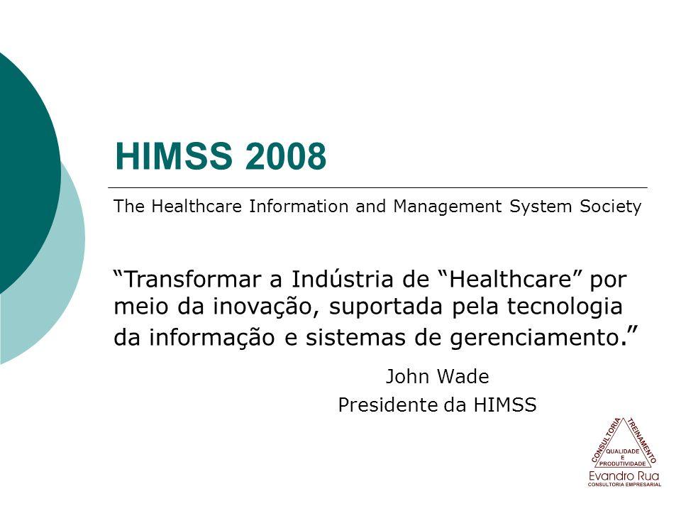 HIMSS 2008 The Healthcare Information and Management System Society Transformar a Indústria de Healthcare por meio da inovação, suportada pela tecnolo