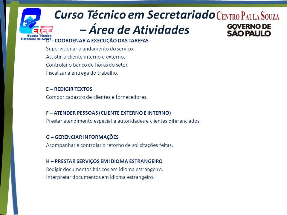 Curso Técnico em Secretariado – Área de Atividades D – COORDENAR A EXECUÇÃO DAS TAREFAS Supervisionar o andamento do serviço.