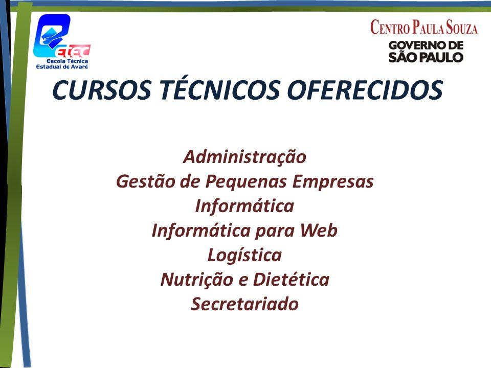 CURSOS TÉCNICOS OFERECIDOS Administração Gestão de Pequenas Empresas Informática Informática para Web Logística Nutrição e Dietética Secretariado