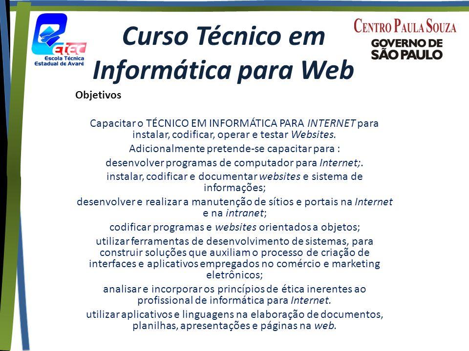 Curso Técnico em Informática para Web Objetivos Capacitar o TÉCNICO EM INFORMÁTICA PARA INTERNET para instalar, codificar, operar e testar Websites.