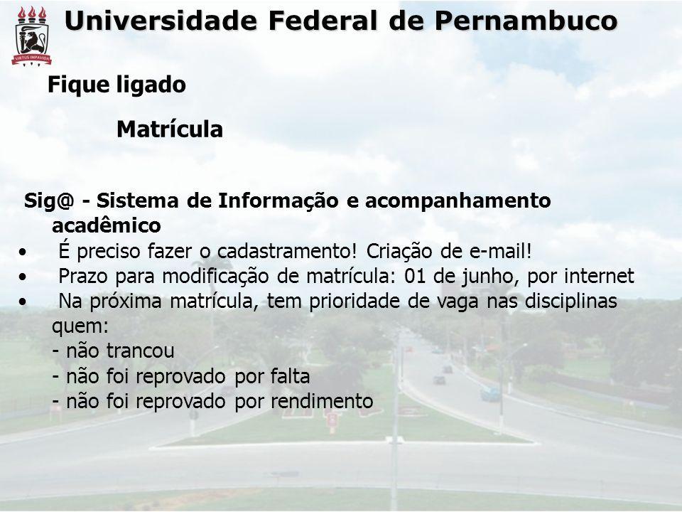 Universidade Federal de Pernambuco Fique ligado Matrícula Sig@ - Sistema de Informação e acompanhamento acadêmico É preciso fazer o cadastramento.