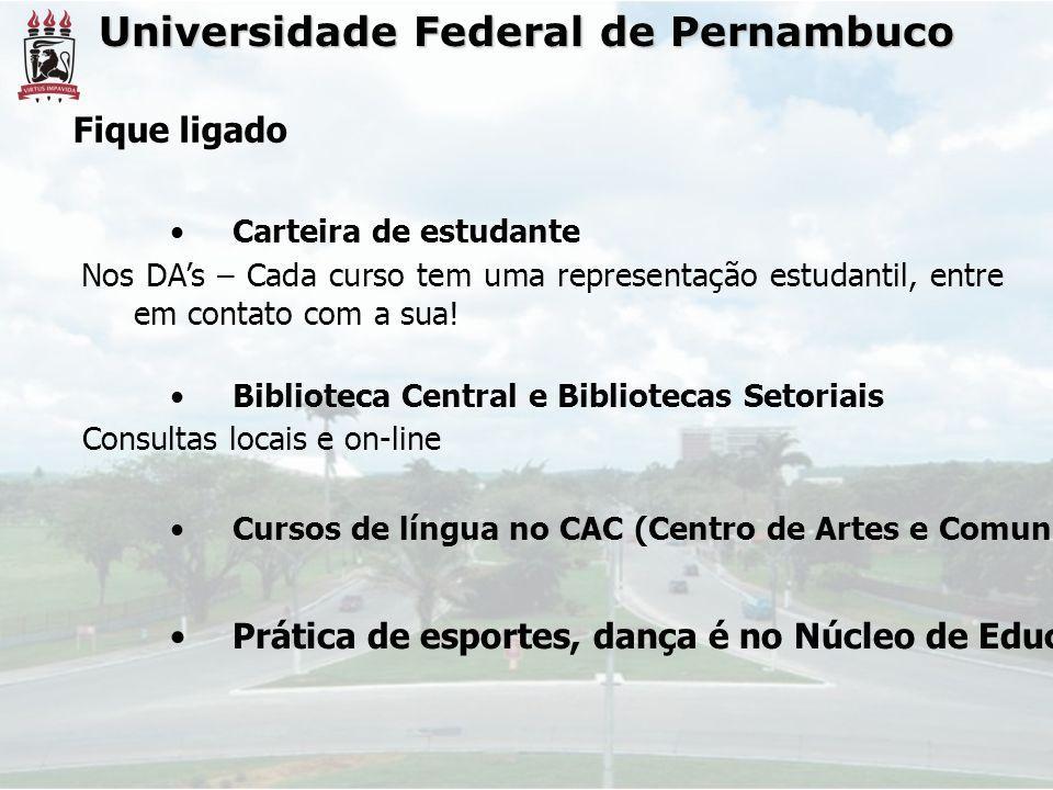 Universidade Federal de Pernambuco Fique ligado Carteira de estudante Nos DAs – Cada curso tem uma representação estudantil, entre em contato com a sua.