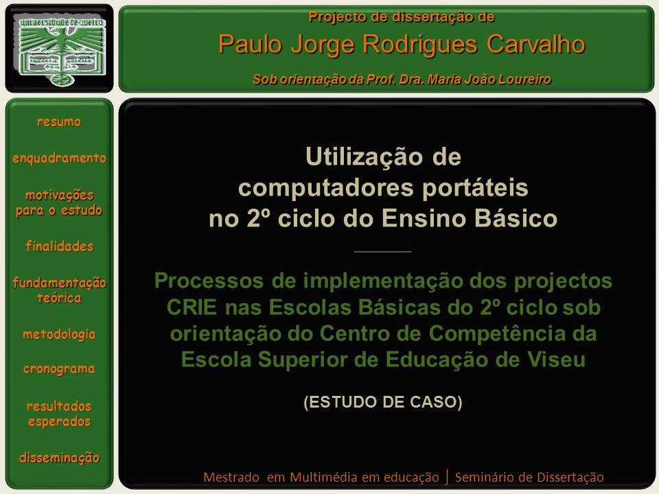 Mestrado em Multimédia em educação Seminário de Dissertação Projecto de dissertação de Paulo Jorge Rodrigues Carvalho Sob orientação da Prof.