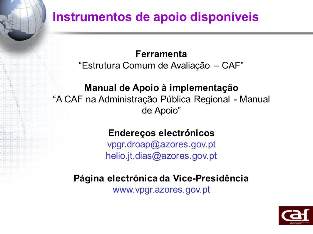Instrumentos de apoio disponíveis Ferramenta Estrutura Comum de Avaliação – CAF Manual de Apoio à implementação A CAF na Administração Pública Regiona