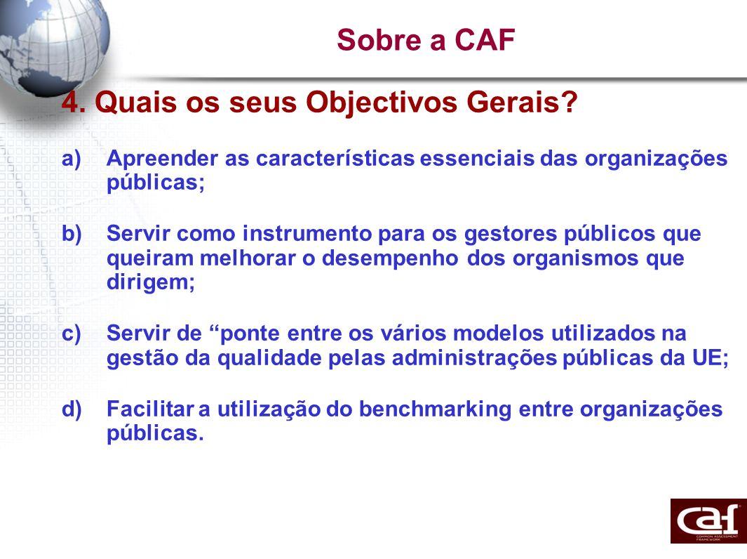Sobre a CAF 4. Quais os seus Objectivos Gerais? a)Apreender as características essenciais das organizações públicas; b)Servir como instrumento para os