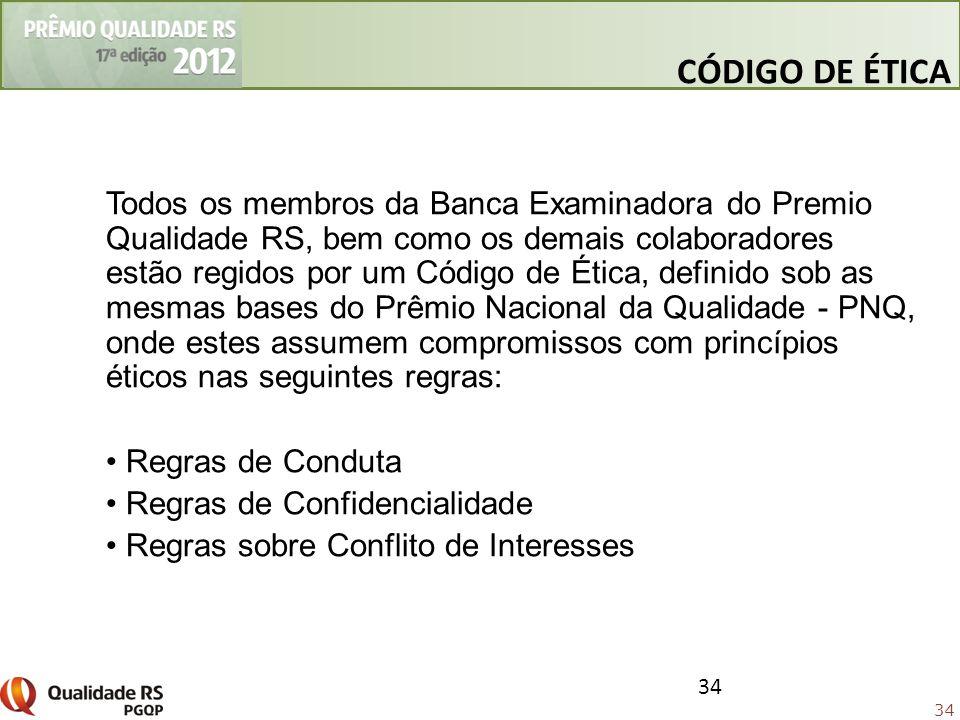 34 Todos os membros da Banca Examinadora do Premio Qualidade RS, bem como os demais colaboradores estão regidos por um Código de Ética, definido sob a