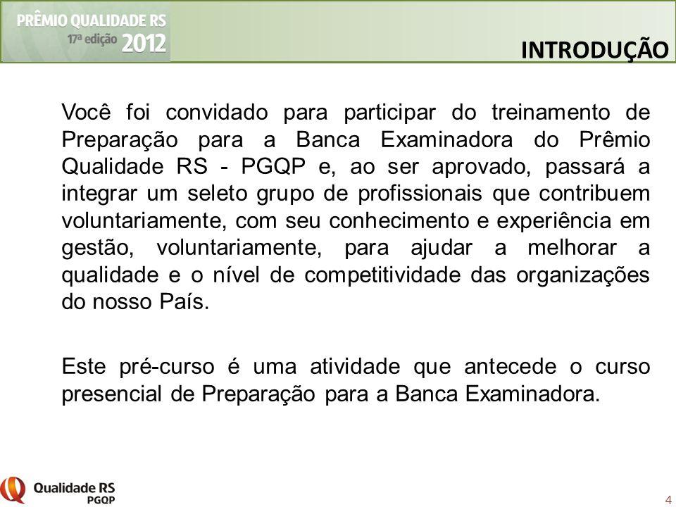 4 Você foi convidado para participar do treinamento de Preparação para a Banca Examinadora do Prêmio Qualidade RS - PGQP e, ao ser aprovado, passará a